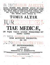 Tomus Alter Jurisprudentiae Medicae, In Vqo [!] Varii Casus Forenses Et Medici Clinici In Usum Jctorum Et Medicorum Cum Actorum Excerptis, Nec Non Jctorum Sententiis Et Defensionibus (etc.): 2