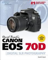 David Busch's Canon EOS 70D Guide to Digital SLR Photography, 1st ed.