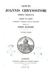 Sancti Joannis Chrysostomi Opera selecta Graece et Latine codicibus antiquis denuo excussis emendavit Fred. Dübner. Volumen primum