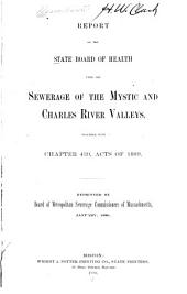 Report of the State Board of Health Upon the Sewerage of the Mystic and Charles River Valleys, Together with Chapter 439, Acts of 1889