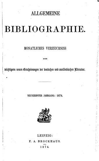 Allgemeine Bibliographie   Monatliches Verzeichniss der wichtigern neuen Erscheinungen der deutschen und ausl  ndischen Literatur PDF
