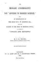 """The mosaic cosmogony not """"adverse to modern science"""": being an examination of the essay of C. W. Goodwin, with some remarks on the essay of Professor Powell as published in """"Essays and Reviews"""""""