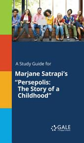 "A Study Guide for Marjane Satrapi's ""Persepolis: The Story of a Childhood"""