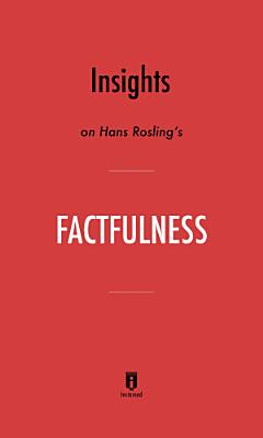 Insights on Hans Rosling   s Factfulness by Instaread