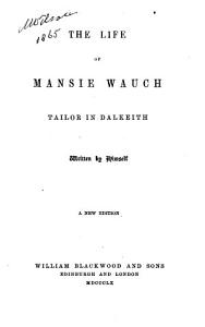 The Life of Mansie Wanch Tailor in Dalkeith Written by Himself PDF