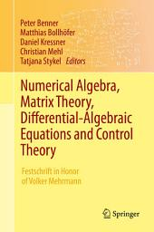 Numerical Algebra, Matrix Theory, Differential-Algebraic Equations and Control Theory: Festschrift in Honor of Volker Mehrmann