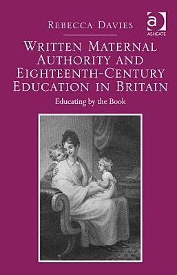Written Maternal Authority and Eighteenth Century Education in Britain