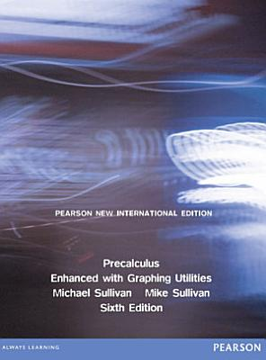 Precalculus Enhanced with Graphing Utilities  Pearson New International Edition