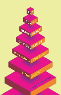 The Toxic Meritocracy of Video Games