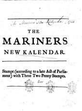 The Mariners New Kalender: Containing the Principles of Arithmetick and Geometry; ... Together with Exact Tables of the Sun's Place, ... Also, the Description and Use of the Sea-quadrant, ... By Nathaniel Colson, ...