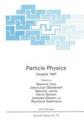 Particle Physics: Cargèse 1987