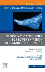 Orthoplastic techniques for lower extremity reconstruction – Part II, An Issue of Clinics in Podiatric Medicine and Surgery, E-Book