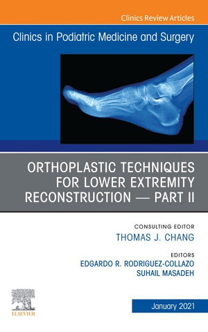 Orthoplastic techniques for lower extremity reconstruction     Part II  An Issue of Clinics in Podiatric Medicine and Surgery  E Book