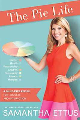 The Pie Life  A Guilt Free Recipe For Success and Satisfaction