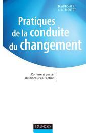 Pratiques de la conduite du changement: Comment passer du discours à l'action