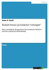 """Richard Strauss' persönlicher """"Lohengrin"""": Eine verschollene Komposition des Garmischer Meisters und ihre politischen Hintergründe"""