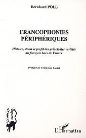 FRANCOPHONIES PÉRIPHÉRIQUES: Histoire, statut et profil des principale variétés du français hors de France