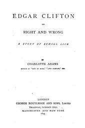Edgar Clifton, Or, Right and Wrong: A Story of School Life