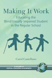 Making it Work: Educating the Blind/visually Impaired Student in the Regular School