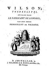 Wilson: tooneelspel. Gevolgd naar Le fabricant de Londres, van den heere Fenouillot de Falbaire