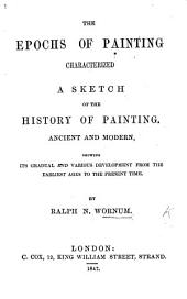 The Epochs of Painting Characterized; a Sketch of the History of Painting, Ancient and Modern, Etc