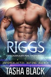 Riggs: Stargazer Alien Mail Order Brides #15 (Intergalactic Dating Agency)