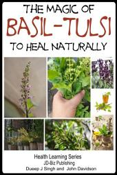 The Magic of Basil – Tulsi To Heal Naturally