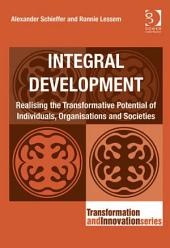 Integral Development: Realising the Transformative Potential of Individuals, Organisations and Societies