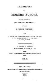 The History of Modern Europe: With an Account of the Decline and Fall of the Roman Empire, and a View of the Progress of Society from the Rise of the Modern Kingdoms to the Peace of Paris, in 1763 : in a Series of Letters, Volume 2