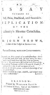 An Essay towards an easy ... explication of the Assembly's Shorter Catechism. By Mr. John Brown. ... Fourth edition, with new improvements