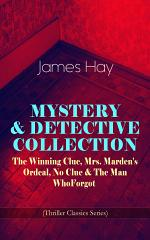 MYSTERY & DETECTIVE COLLECTION: The Winning Clue, Mrs. Marden's Ordeal, No Clue & The Man Who Forgot (Thriller Classics Series)