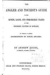 The Angler and Tourist's Guide to the Rivers, Lakes and Remarkable Places in the Northern Counties of Scotland: To which is Added, Instructions to Young Anglers