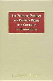 The Political, Personal, and Property Rights of a Citizen of the United States: How to Exercise and how to Preserve Them