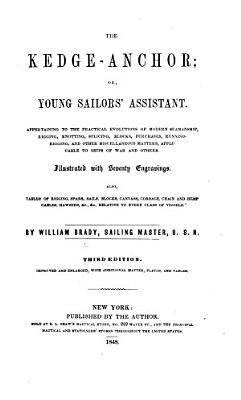 The Kedge Anchor  Or  Young Sailors  Assistant  Appertaining to the Practical Evolutions of Modern Seamanship     Third Edition  Improved and Enlarged  Etc   With Plates