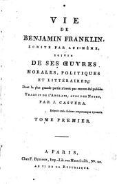 Vie de Benjamin Franklin écrite par lui-même: suivie de ses oeuvres morales, politiques et littéraires...