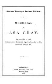 Memorial of Asa Gray: Fellow, 1841 to 1888. Corresponding Secretary, 1844 to 1850; 1852 to 1863. President, 1863 to 1873