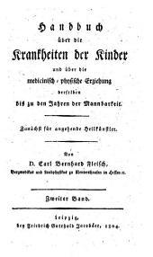 Handbuch über die Krankheiten der Kinder und über die medicinisch-physische Erziehung derselben bis zu den Jahren der Mannbarkeit: Band 2