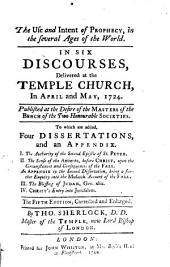 The Use and Intent of Prophecy, in the several ages of the Word: In 6 discourses, delivered at the temple church, in April and May, 1724 ... : To which are added, 4 dissertations, and an appendix