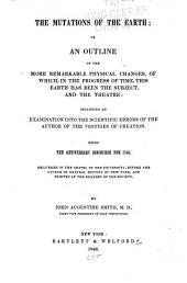 The Mutations of the Earth; Or, An Outline of the More Remarkable Physical Changes, of Which, in the Progress of Time, this Earth Has Been the Subject, and the Theatre: Including an Examination Into the Scientific Errors of the Author of the Vestiges of Creation. Being the Anniversary Discourse for 1846, Delivered in the Chapel of the University, Before the Lyceum of Natural History of New York, and Printed at the Request of the Society