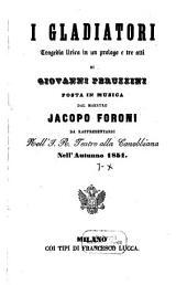 I gladiatori: tragedia lirica in un prologo e tre atti : da rappresentarsi nell'I.R. Teatro alla Canobbiana nell'autunno 1851