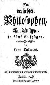 """""""Die"""" verliebten Philosophen. Ein Lustspiel in 5 Aufz"""