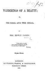 Wanderings of a Beauty; or, the Real and the Ideal. A new edition