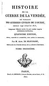 Histoire de la guerre de la Vendée: ou, Tableau des guerres civiles de l'ouest, depuis 1792 jusqu'en 1815, comprenant l'histoire secrète du parti royaliste jusqu'au rétablissement des Bourbons, Volume3