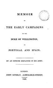 Memoir of the early campaigns of the duke of Wellington, in Portugal and Spain, by an officer employed in his army [J. Fane].