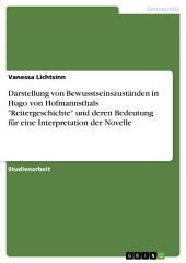 """Darstellung von Bewusstseinszuständen in Hugo von Hofmannsthals """"Reitergeschichte"""" und deren Bedeutung für eine Interpretation der Novelle"""