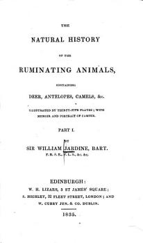 The    Natural History of the Ruminating Animals     deer  Antelopes  camels   c    with memoir and portrait of Camper PDF