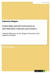 Leadership and job motivation in international corporate governance: Cultural influences on the design of incentives and employee benefits