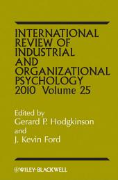 International Review of Industrial and Organizational Psychology, 2010: Volume 25