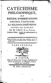 Catéchisme philosophique: ou Recueil d'observations propres à défendre la religion chrétienne contre ses ennemis, Volume1