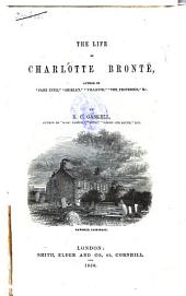 The Life of Charlotte Brontë: Volume 1